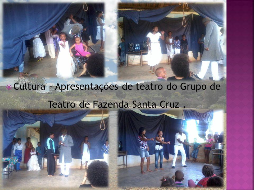 Cultura - Apresentações de teatro do Grupo de Teatro de Fazenda Santa Cruz .