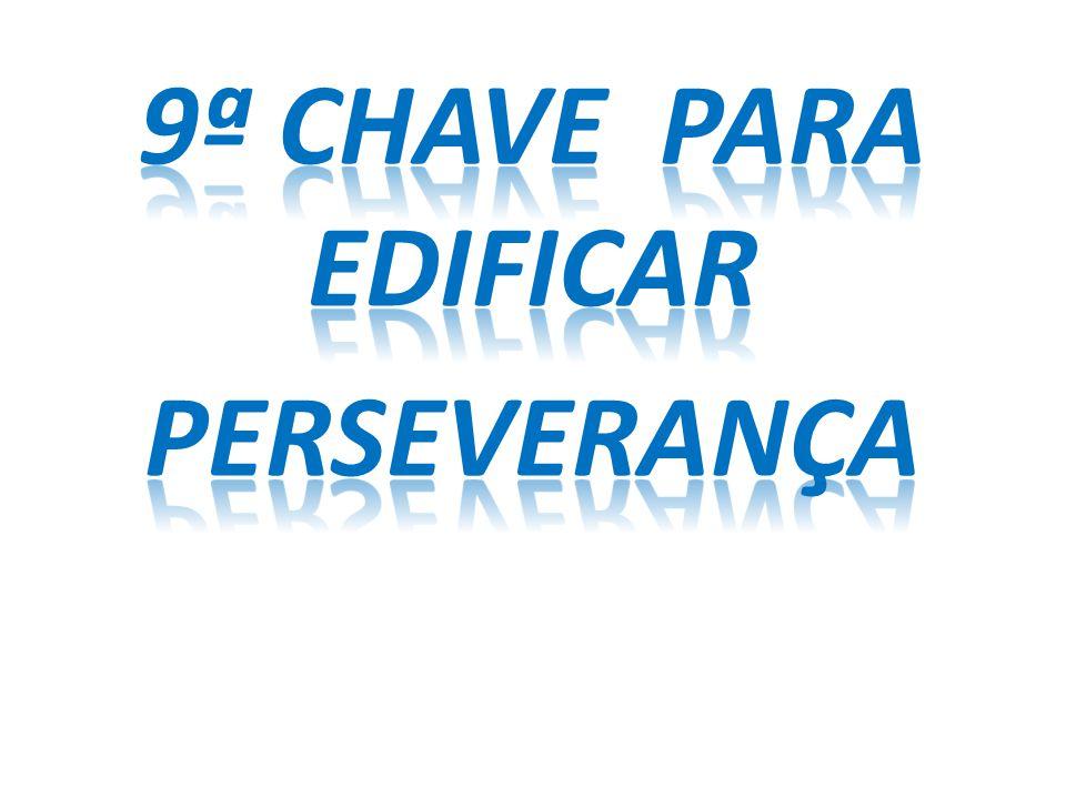 9ª CHAVE PARA EDIFICAR PERSEVERANÇA