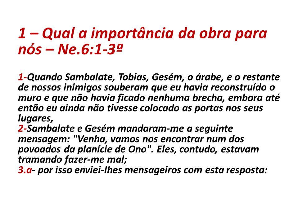 1 – Qual a importância da obra para nós – Ne.6:1-3ª