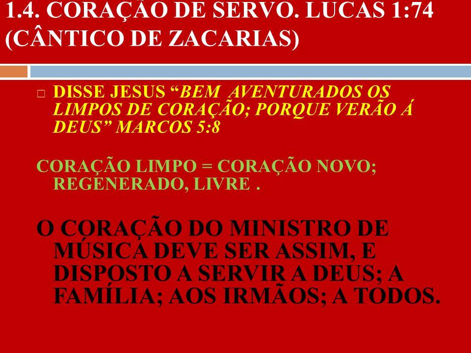 1.4. CORAÇÃO DE SERVO. LUCAS 1:74 (CÂNTICO DE ZACARIAS)