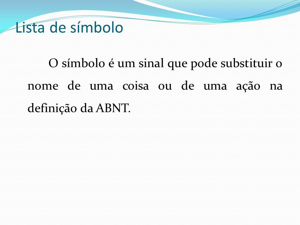 Lista de símbolo O símbolo é um sinal que pode substituir o nome de uma coisa ou de uma ação na definição da ABNT.