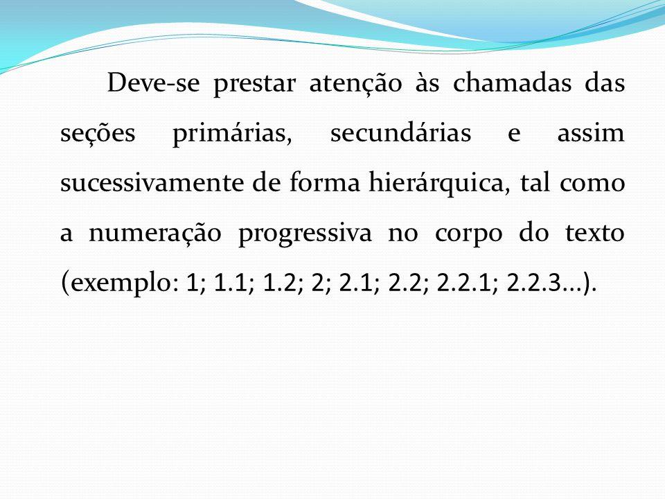 Deve-se prestar atenção às chamadas das seções primárias, secundárias e assim sucessivamente de forma hierárquica, tal como a numeração progressiva no corpo do texto (exemplo: 1; 1.1; 1.2; 2; 2.1; 2.2; 2.2.1; 2.2.3...).