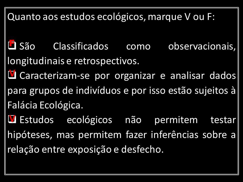 Quanto aos estudos ecológicos, marque V ou F: