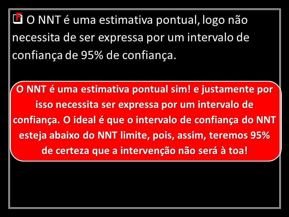 O NNT é uma estimativa pontual, logo não necessita de ser expressa por um intervalo de confiança de 95% de confiança.
