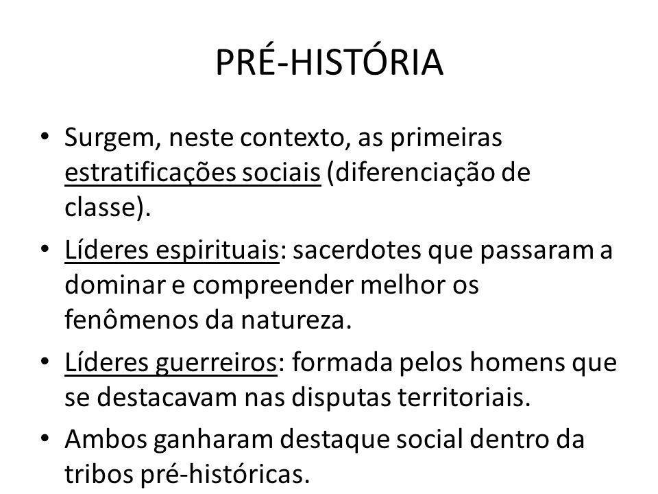 PRÉ-HISTÓRIA Surgem, neste contexto, as primeiras estratificações sociais (diferenciação de classe).
