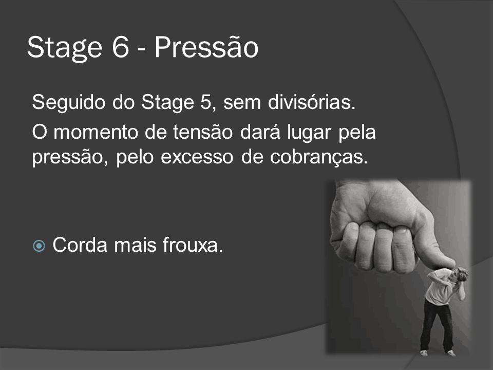 Stage 6 - Pressão Seguido do Stage 5, sem divisórias.