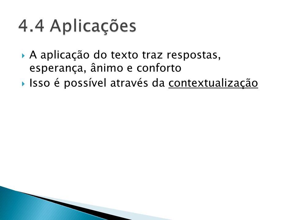 4.4 Aplicações A aplicação do texto traz respostas, esperança, ânimo e conforto.