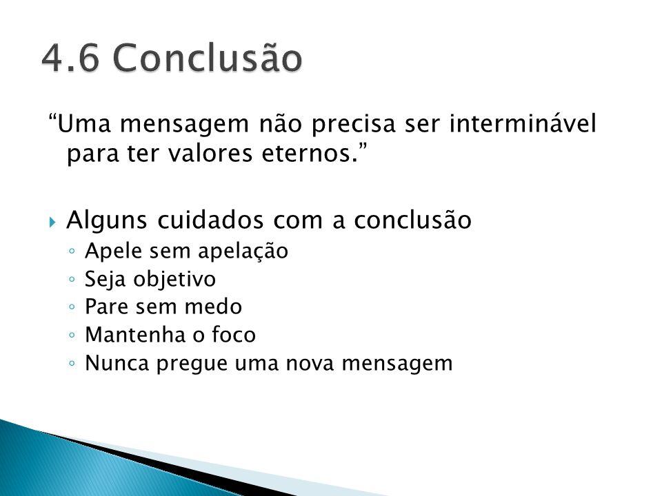 4.6 Conclusão Uma mensagem não precisa ser interminável para ter valores eternos. Alguns cuidados com a conclusão.