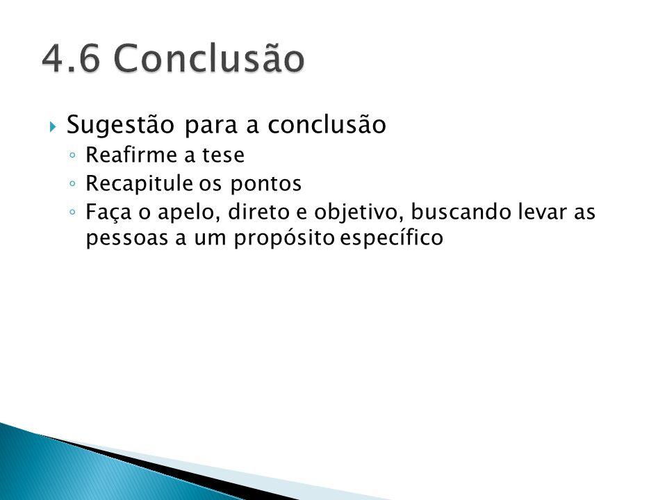 4.6 Conclusão Sugestão para a conclusão Reafirme a tese