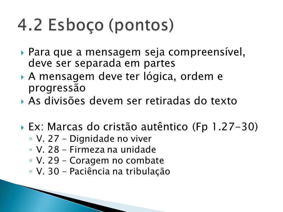 4.2 Esboço (pontos) Para que a mensagem seja compreensível, deve ser separada em partes. A mensagem deve ter lógica, ordem e progressão.