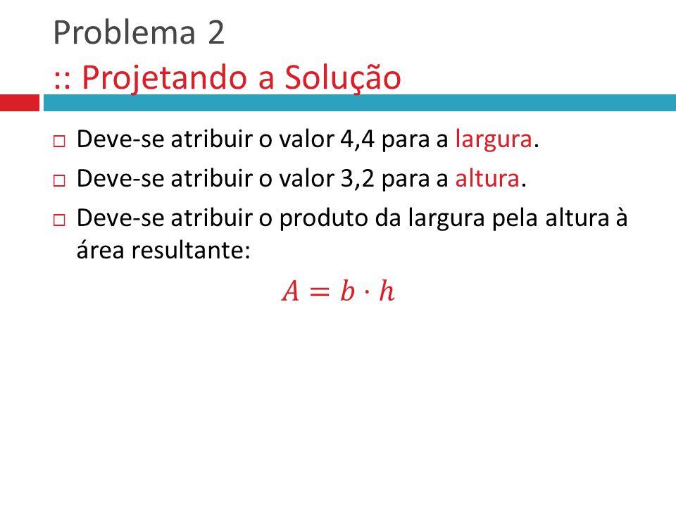 Problema 2 :: Projetando a Solução