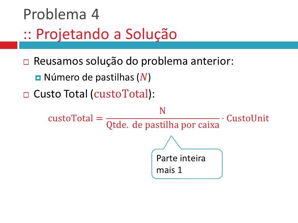Problema 4 :: Projetando a Solução