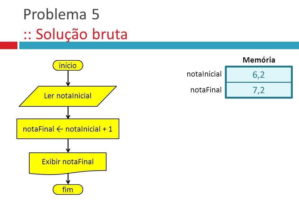 Problema 5 :: Solução bruta