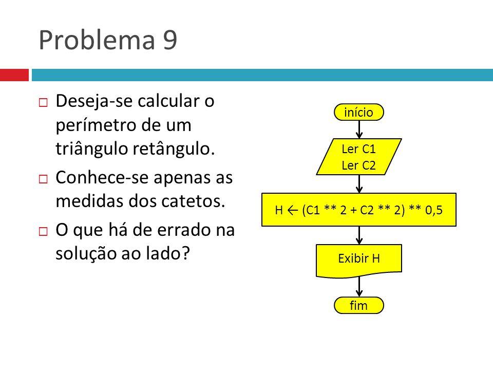 Problema 9 Deseja-se calcular o perímetro de um triângulo retângulo.