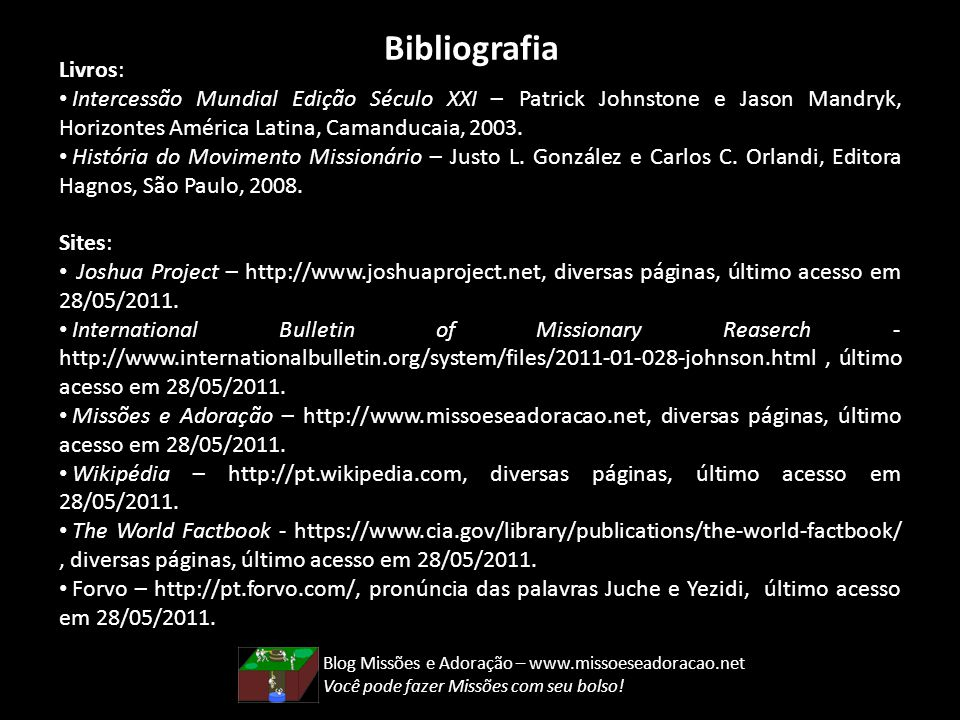 Bibliografia Livros: Intercessão Mundial Edição Século XXI – Patrick Johnstone e Jason Mandryk, Horizontes América Latina, Camanducaia, 2003.