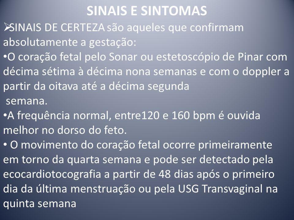 SINAIS E SINTOMAS SINAIS DE CERTEZA são aqueles que confirmam absolutamente a gestação: