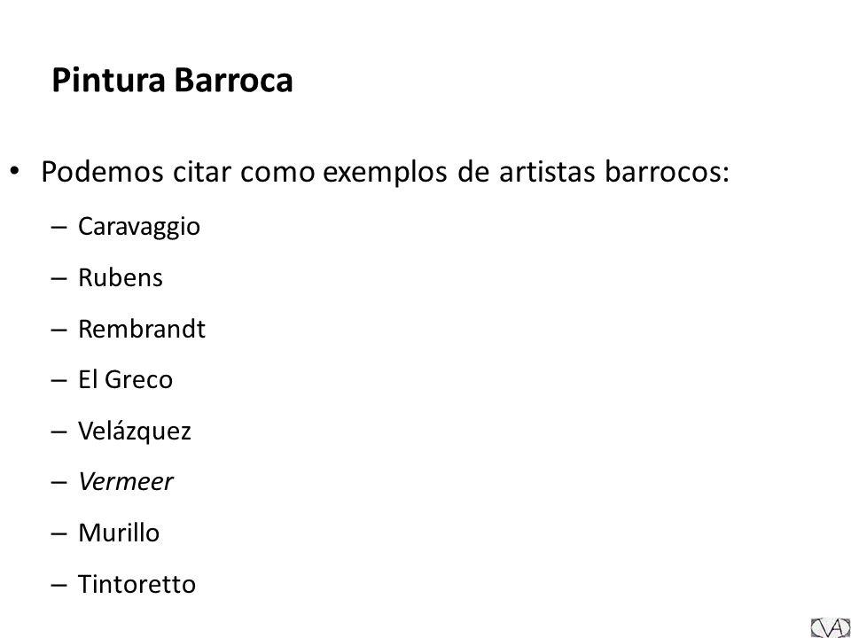 Pintura Barroca Podemos citar como exemplos de artistas barrocos: