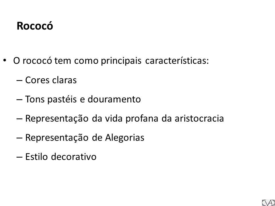 Rococó O rococó tem como principais características: Cores claras