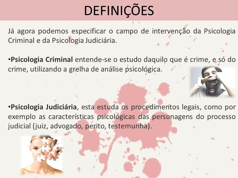 DEFINIÇÕES Já agora podemos especificar o campo de intervenção da Psicologia Criminal e da Psicologia Judiciária.