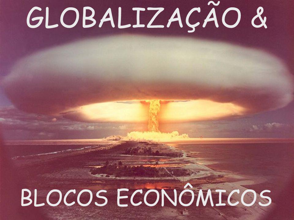 GLOBALIZAÇÃO & BLOCOS ECONÔMICOS