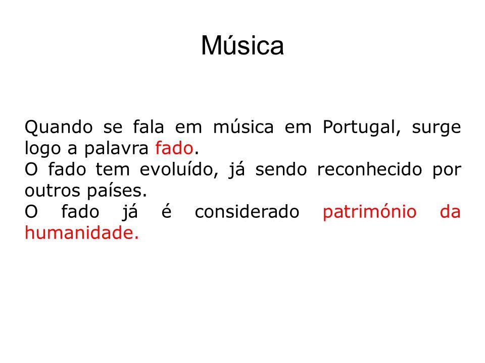 Música Quando se fala em música em Portugal, surge logo a palavra fado. O fado tem evoluído, já sendo reconhecido por outros países.