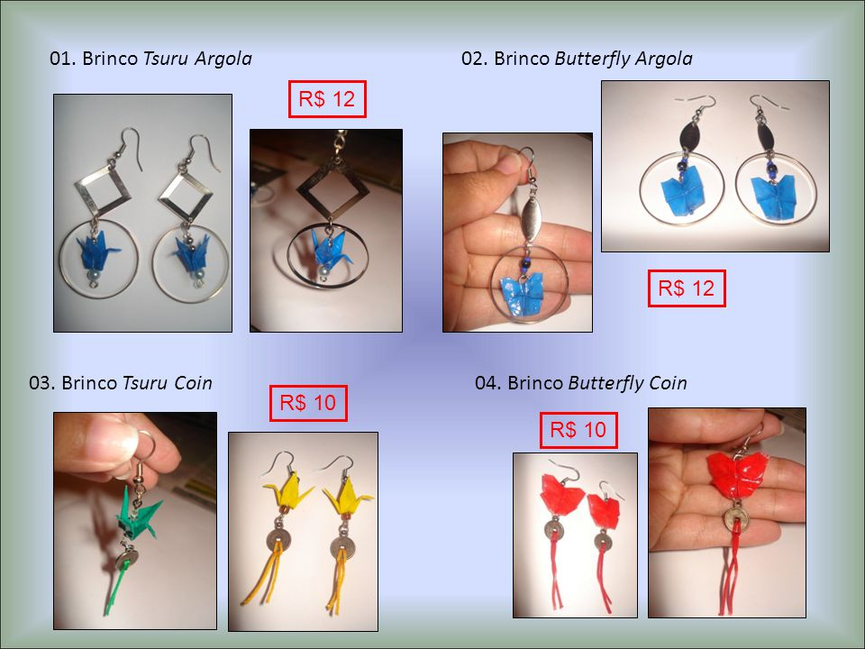 01. Brinco Tsuru Argola 02. Brinco Butterfly Argola. R$ 12. R$ 12. 03. Brinco Tsuru Coin. 04. Brinco Butterfly Coin.