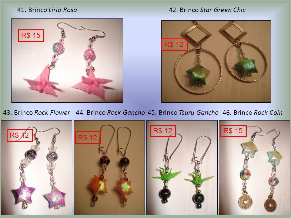 41. Brinco Lírio Rosa 42. Brinco Star Green Chic. R$ 15. R$ 12. 43. Brinco Rock Flower. 44. Brinco Rock Gancho.