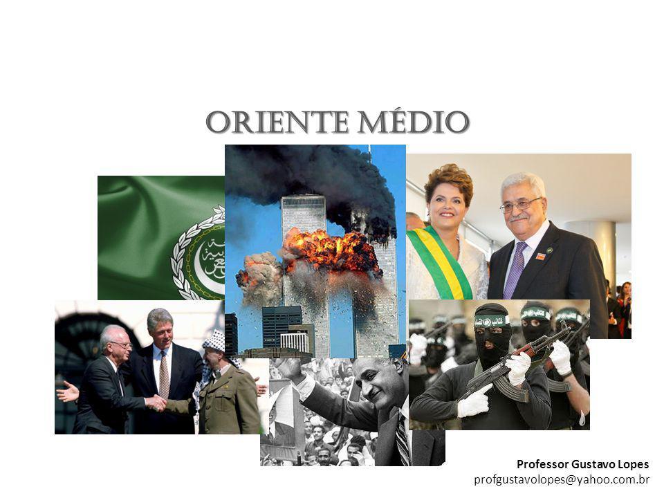 ORIENTE MÉDIO Professor Gustavo Lopes profgustavolopes@yahoo.com.br