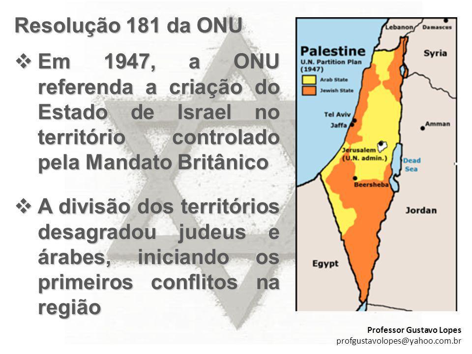 Resolução 181 da ONU Em 1947, a ONU referenda a criação do Estado de Israel no território controlado pela Mandato Britânico.