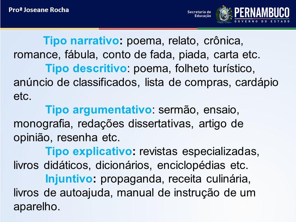 Proª Joseane Rocha Tipo narrativo: poema, relato, crônica, romance, fábula, conto de fada, piada, carta etc.