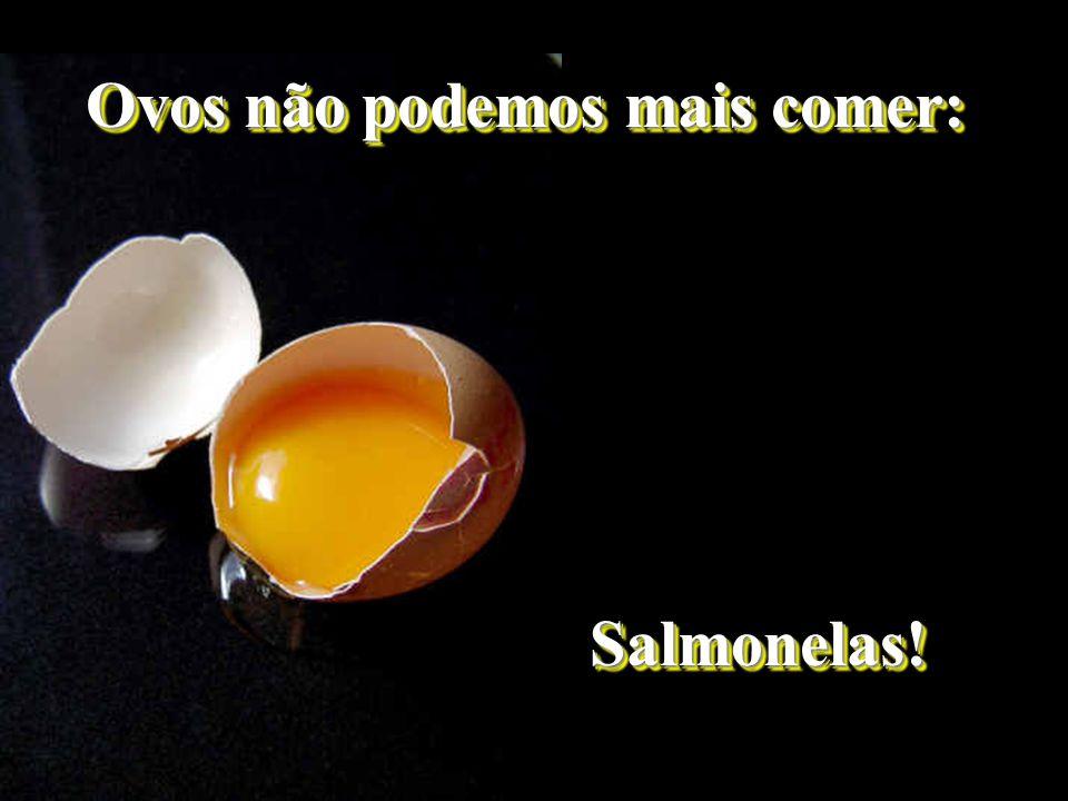 Ovos não podemos mais comer: