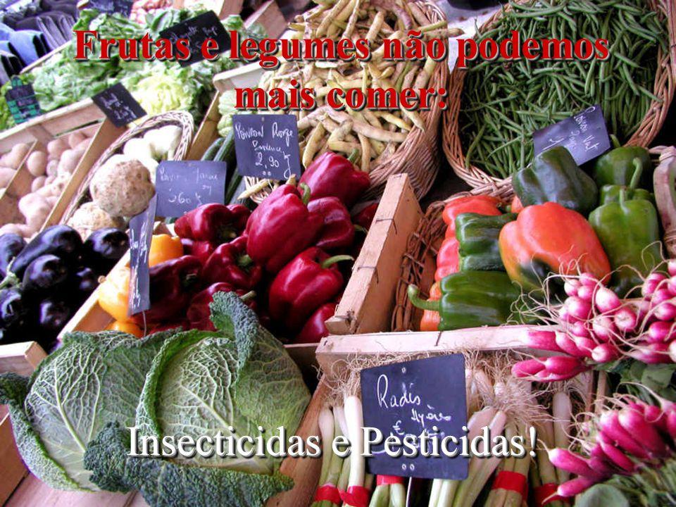 Frutas e legumes não podemos mais comer: