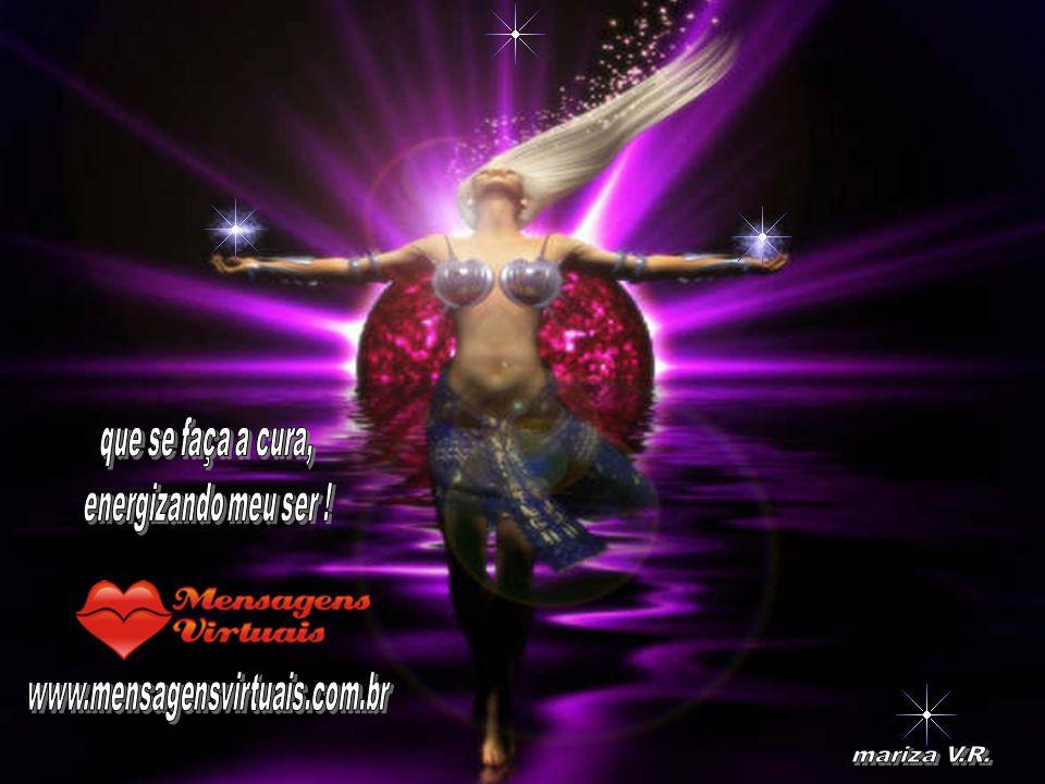 que se faça a cura, energizando meu ser ! www.mensagensvirtuais.com.br