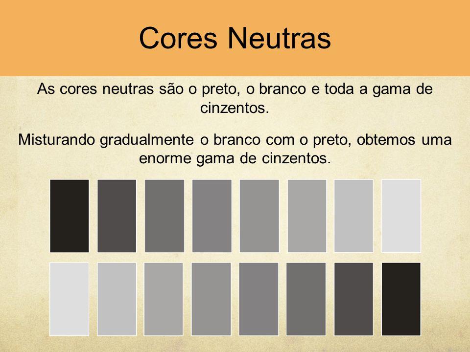 As cores neutras são o preto, o branco e toda a gama de cinzentos.