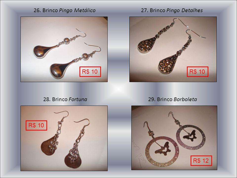 26. Brinco Pingo Metálico 27. Brinco Pingo Detalhes. R$ 10. R$ 10. 28. Brinco Fortuna. 29. Brinco Borboleta.