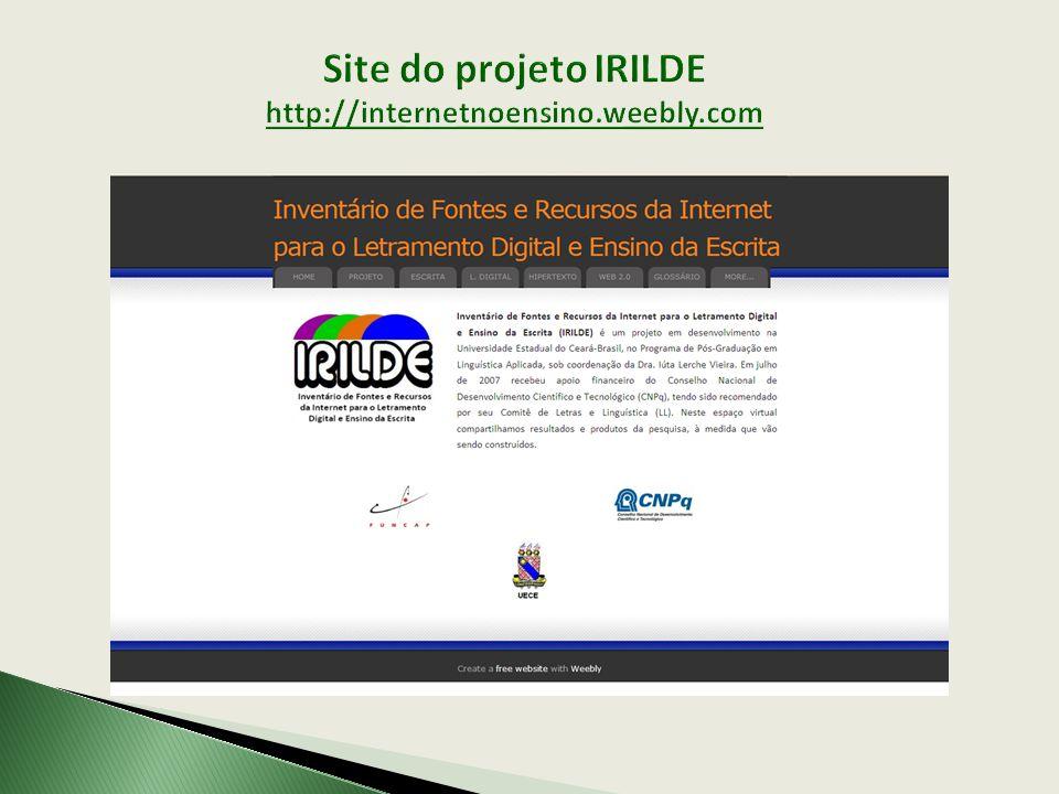 Site do projeto IRILDE http://internetnoensino.weebly.com