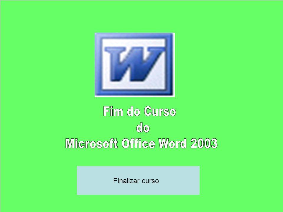 Fim do Curso do Microsoft Office Word 2003 Finalizar curso