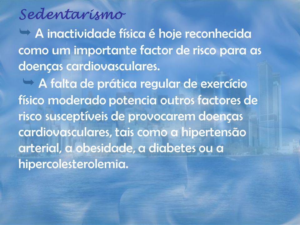 Sedentarismo  A inactividade física é hoje reconhecida como um importante factor de risco para as doenças cardiovasculares.