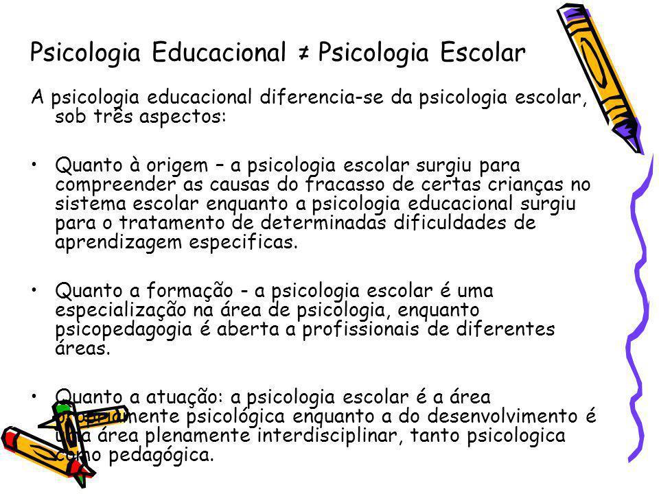 Psicologia Educacional ≠ Psicologia Escolar