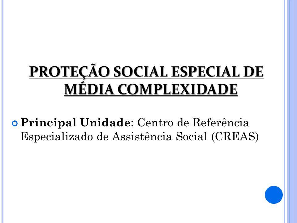 PROTEÇÃO SOCIAL ESPECIAL DE MÉDIA COMPLEXIDADE