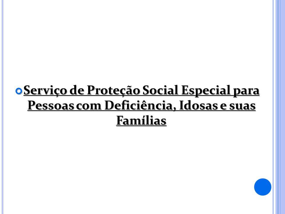 Serviço de Proteção Social Especial para Pessoas com Deficiência, Idosas e suas Famílias
