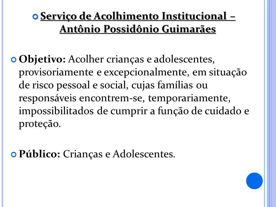 Serviço de Acolhimento Institucional – Antônio Possidônio Guimarães
