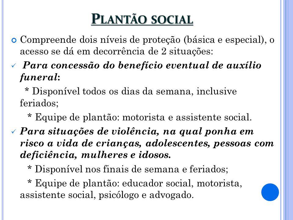 Plantão social Compreende dois níveis de proteção (básica e especial), o acesso se dá em decorrência de 2 situações: