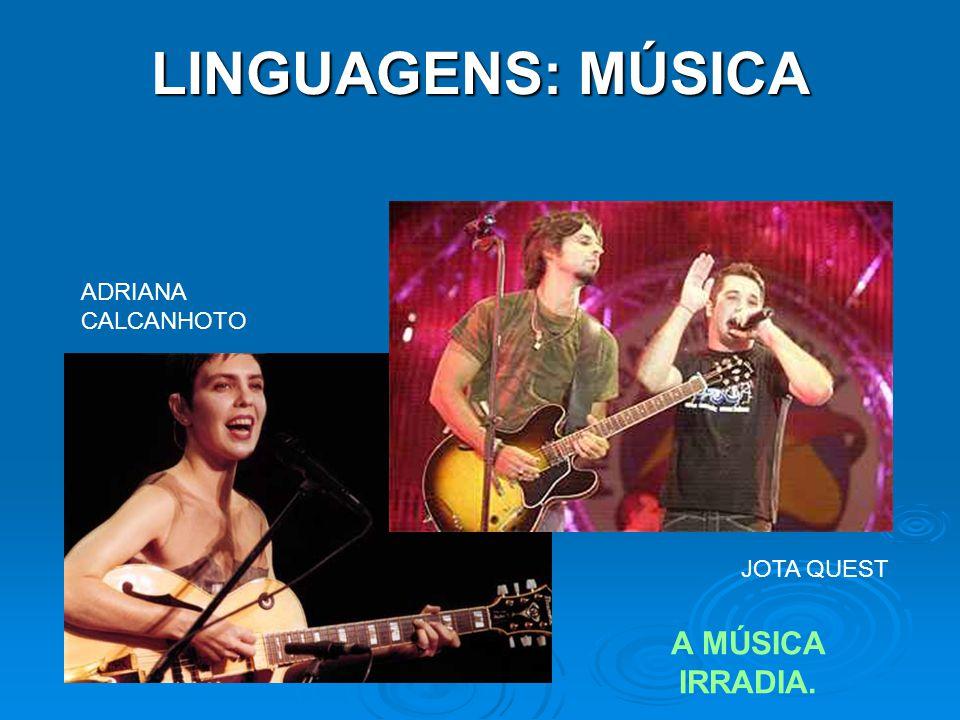 LINGUAGENS: MÚSICA ADRIANA CALCANHOTO JOTA QUEST A MÚSICA IRRADIA.
