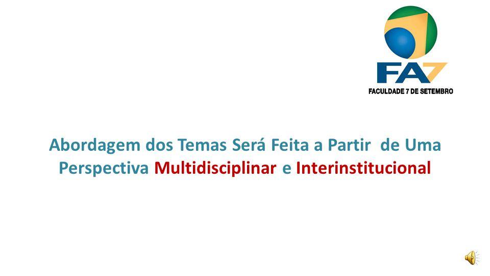 Abordagem dos Temas Será Feita a Partir de Uma Perspectiva Multidisciplinar e Interinstitucional