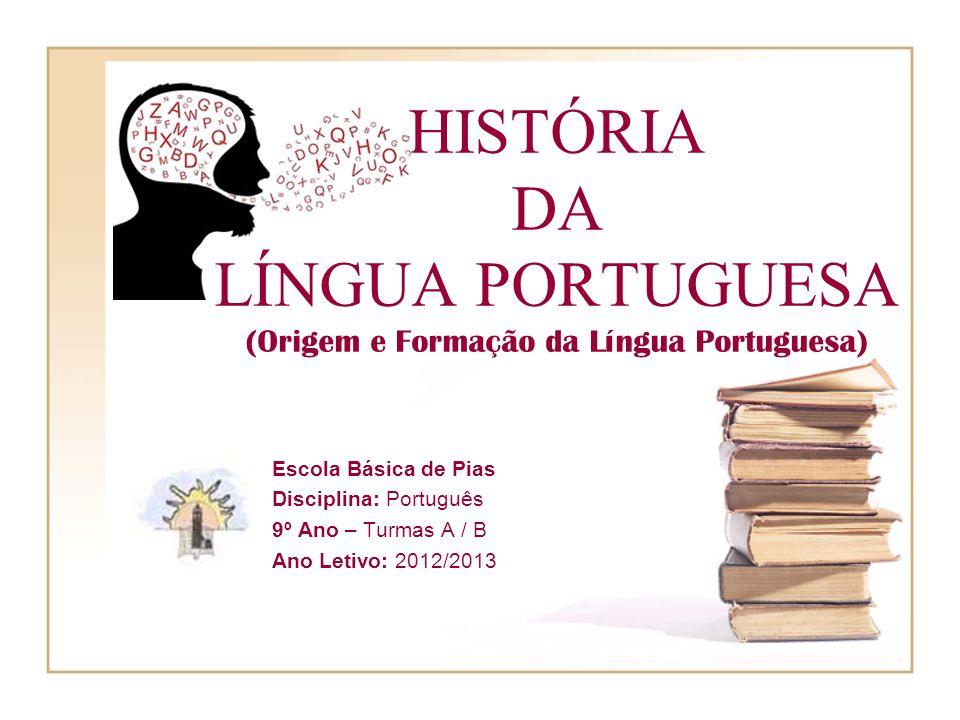 HISTÓRIA DA LÍNGUA PORTUGUESA (Origem e Formação da Língua Portuguesa)