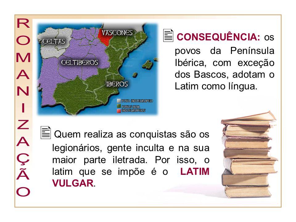 CONSEQUÊNCIA: os povos da Península Ibérica, com exceção dos Bascos, adotam o Latim como língua.