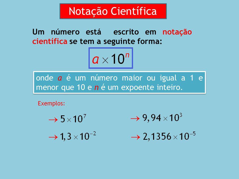 Notação Científica. Um número está escrito em notação científica se tem a seguinte forma:
