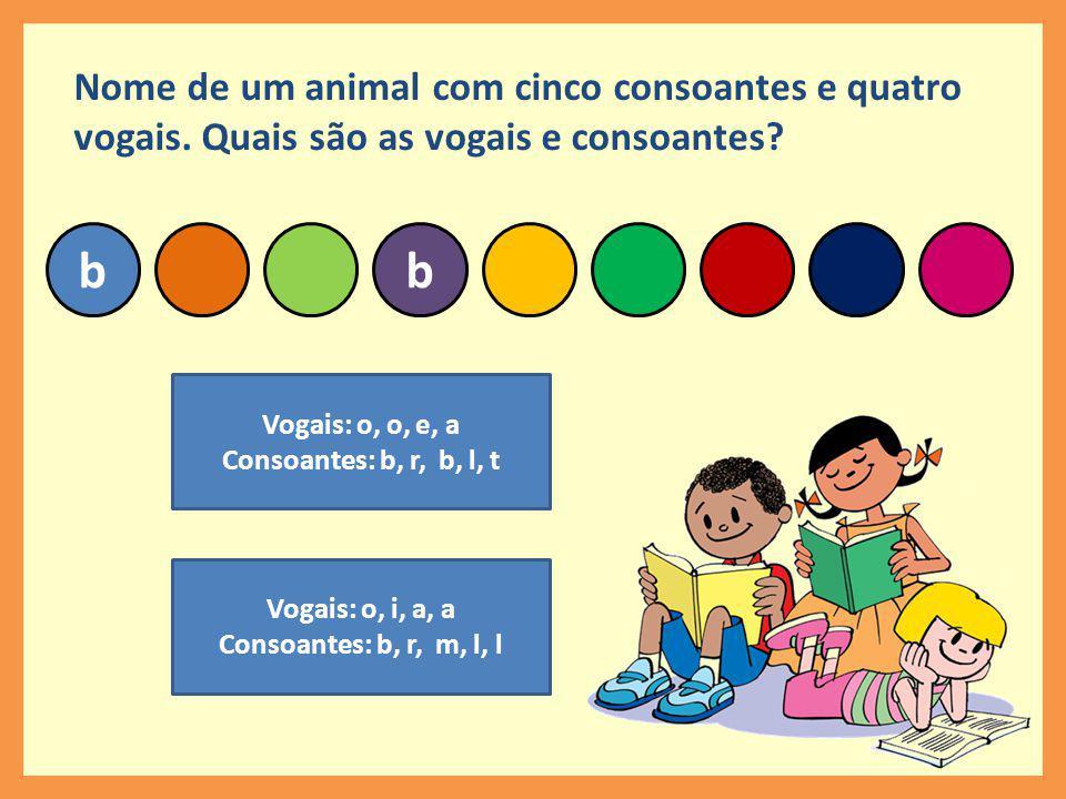 Nome de um animal com cinco consoantes e quatro vogais