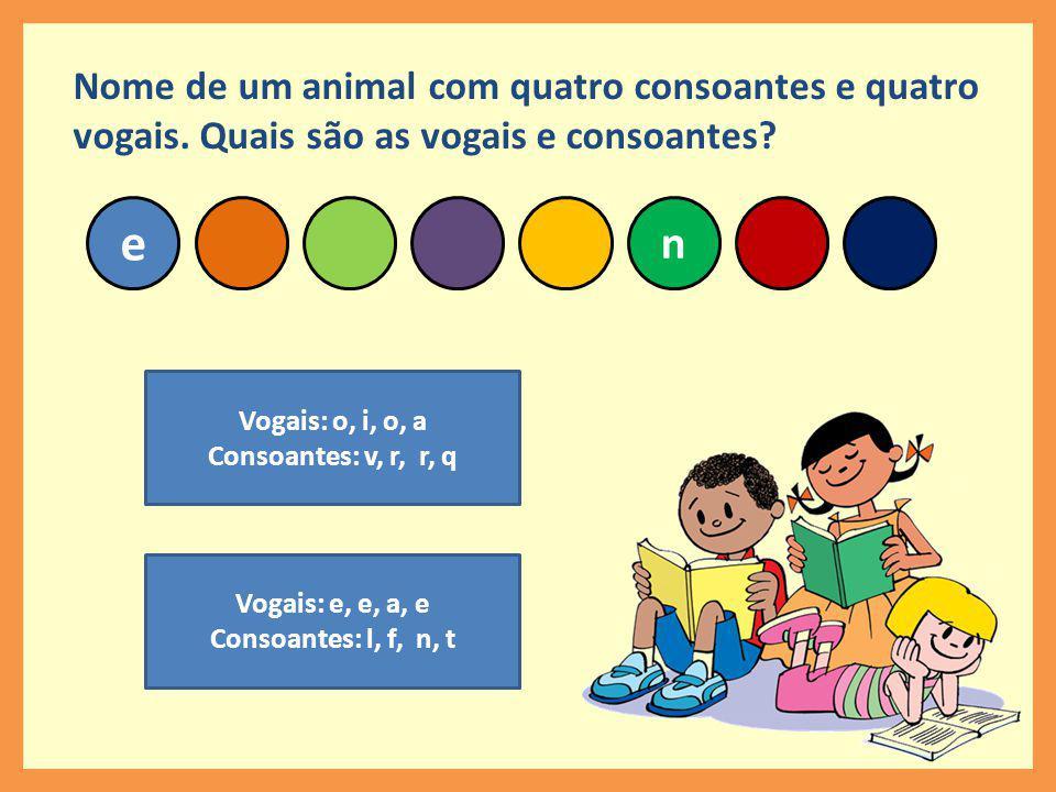 Nome de um animal com quatro consoantes e quatro vogais
